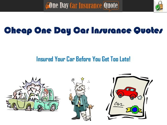 Cheap One Day Car Insurance Quotes Insured Your Car Before You Get Too Late!