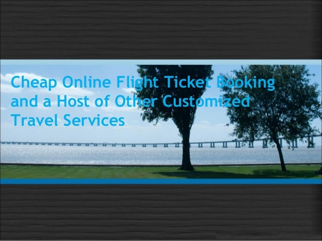 Cheap Online Flight Ticket Bookingand a Host of Other CustomizedTravel Services