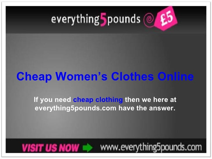 Cheap Women's Clothes Online If you need  cheap clothing  then we here at everything5pounds.com have the answer.