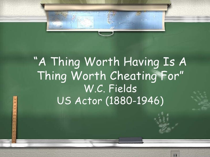 """A Thing Worth Having Is A Thing Worth Cheating For"" W.C. Fields US Actor (1880-1946)"