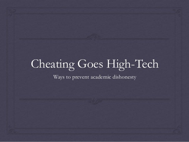 Cheating Goes High-Tech    Ways to prevent academic dishonesty