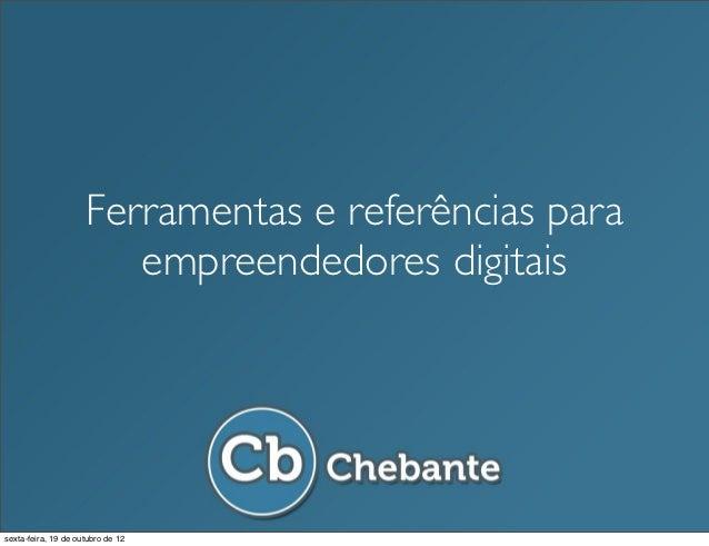 Ferramentas e referências para                        empreendedores digitaissexta-feira, 19 de outubro de 12