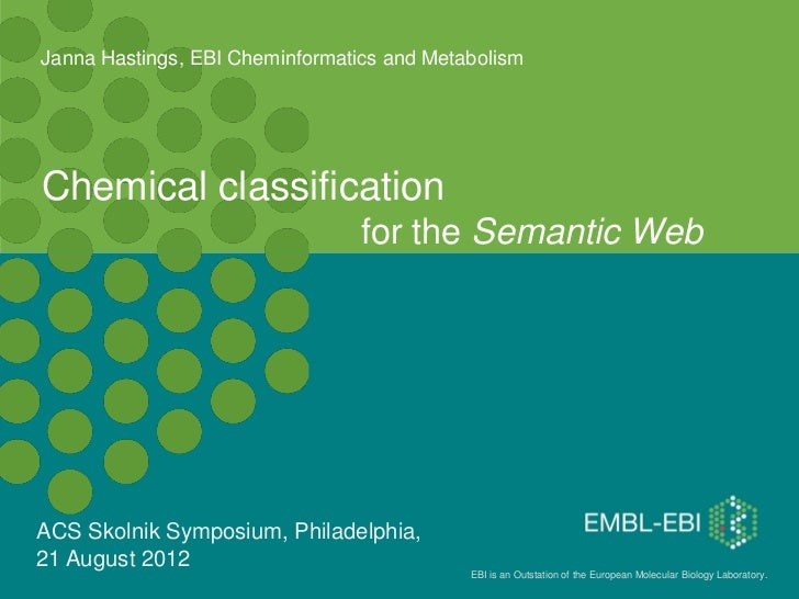 Janna Hastings, EBI Cheminformatics and MetabolismChemical classification                                 for the Semantic...