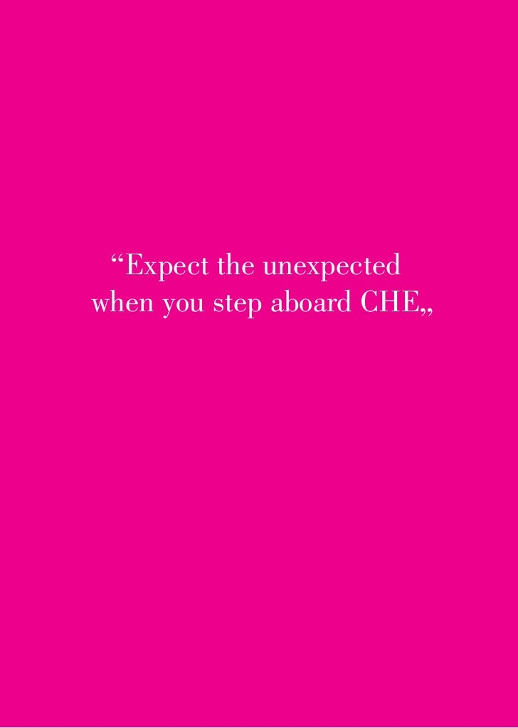 """"""" Expect the unexpectedwhen you step aboard CHE"""""""