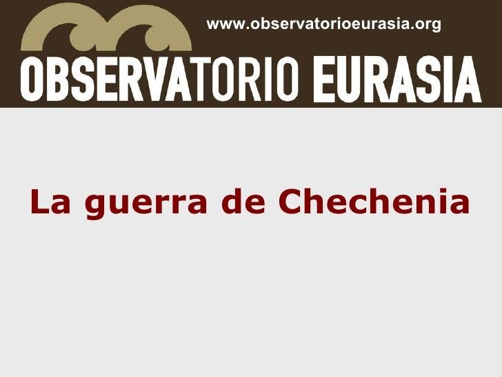 La guerra de Chechenia www.observatorioeurasia.org
