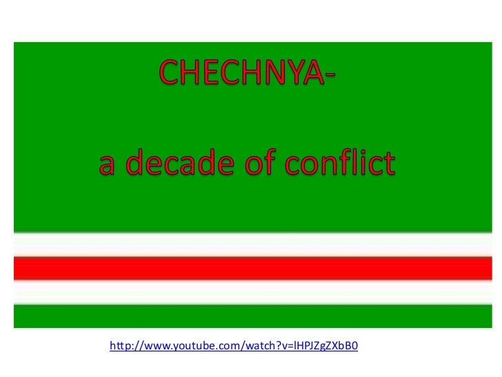 CHECHNYA-<br />a decade of conflict<br />http://www.youtube.com/watch?v=lHPJZgZXbB0<br />