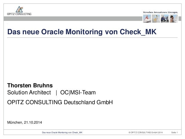 Das neue Oracle Monitoring von Check_MK  Thorsten Bruhns  Solution Architect | OC|MSI-Team  OPITZ CONSULTING Deutschland G...