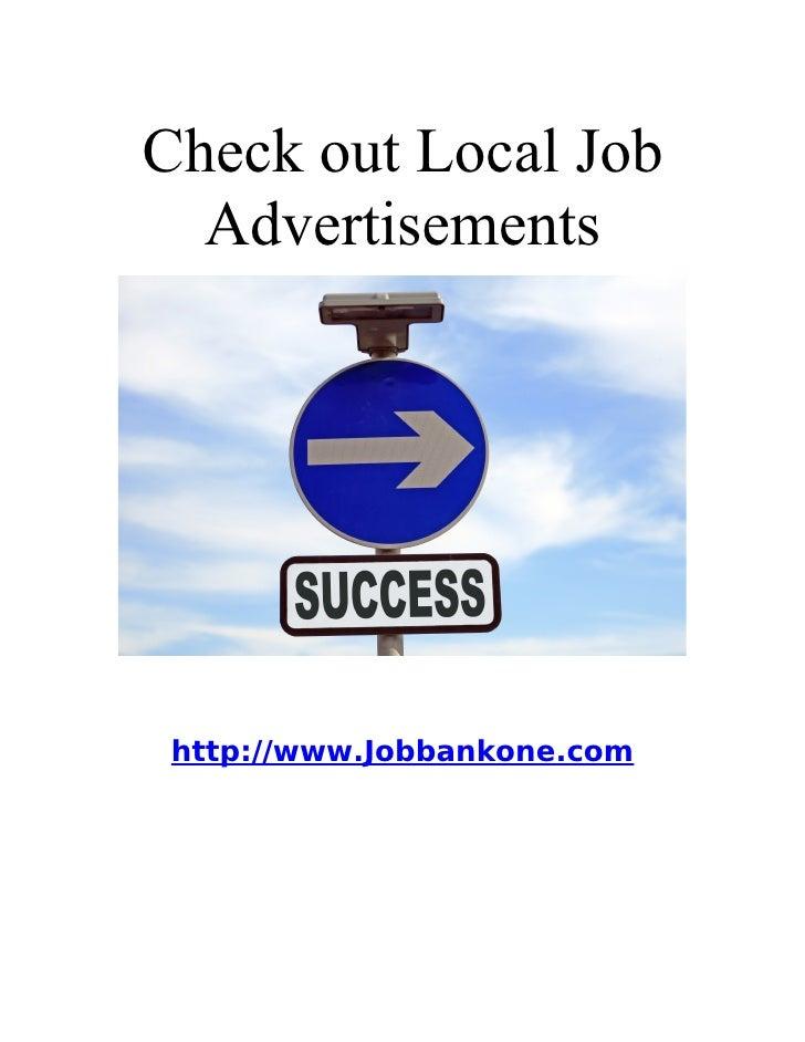 Check out Local Job   Advertisements      http://www.Jobbankone.com