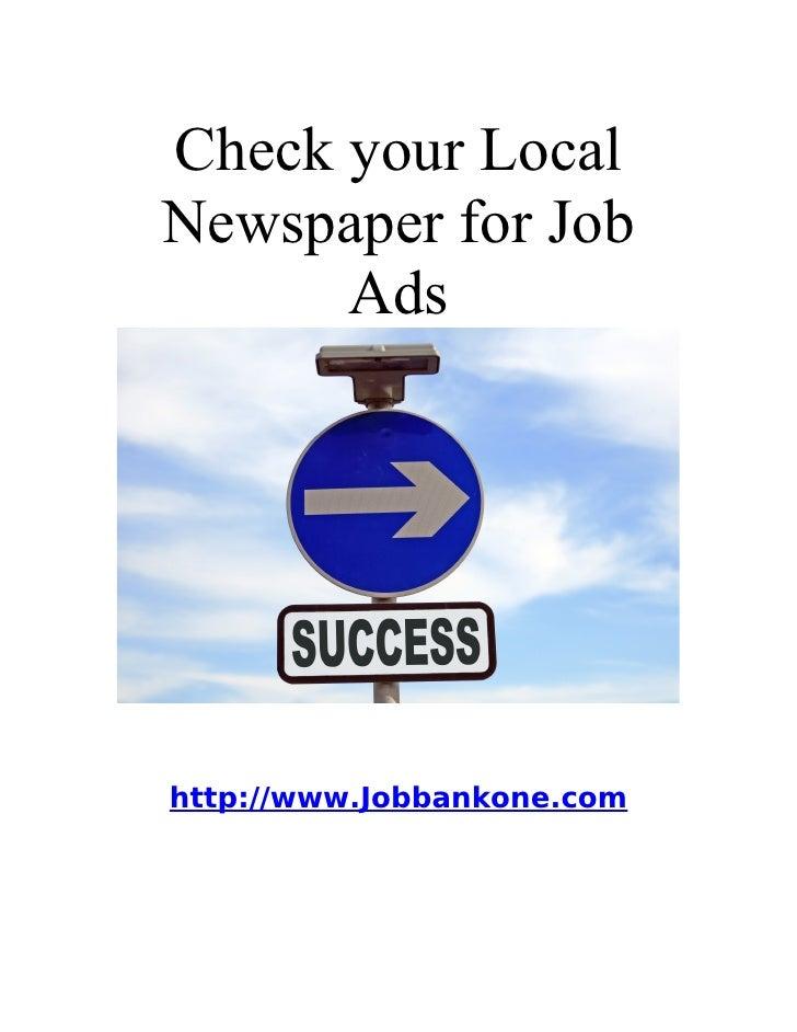 Check your Local Newspaper for Job       Ads     http://www.Jobbankone.com