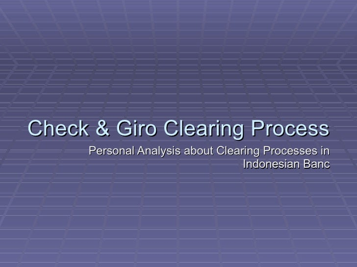 Check & Giro Clearing Process Personal Analysis about Clearing Processes in Indonesian Banc