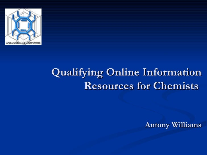 Qualifying Online Information Resources for Chemists  Antony Williams