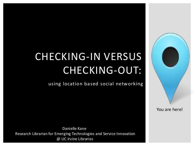 CHECKING-IN VERSUS               CHECKING-OUT:                  using location based social networking                    ...