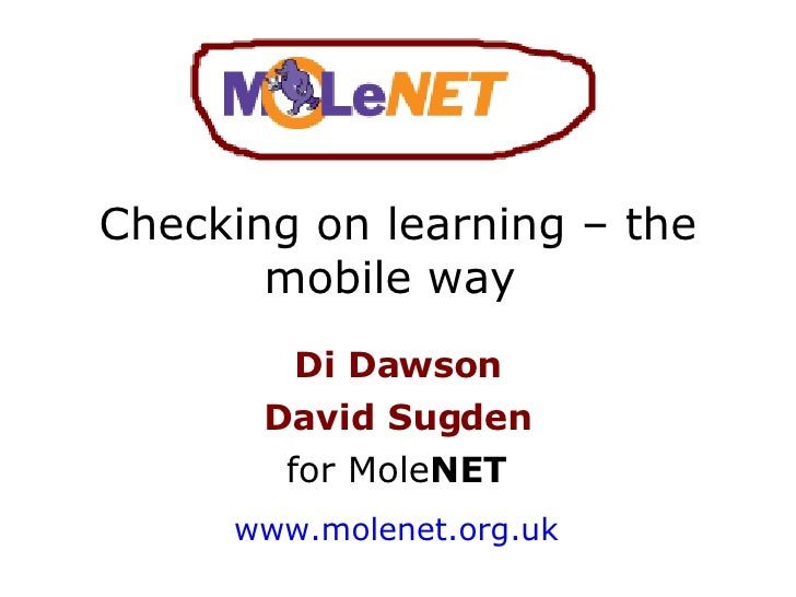 Checking on learning – the mobile way  Di Dawson David Sugden for Mole NET www.molenet.org.uk
