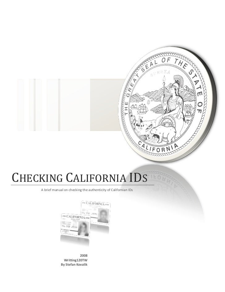 CHECKING CALIFORNIA IDS     A brief manual on checking the authenticity of Californian IDs                              20...