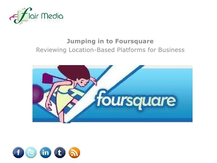 Jumping in to Foursquare<br />Reviewing Location-Based Platforms for Business<br />