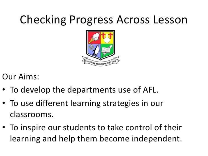 Checking Progress Across LessonOur Aims:• To develop the departments use of AFL.• To use different learning strategies in ...
