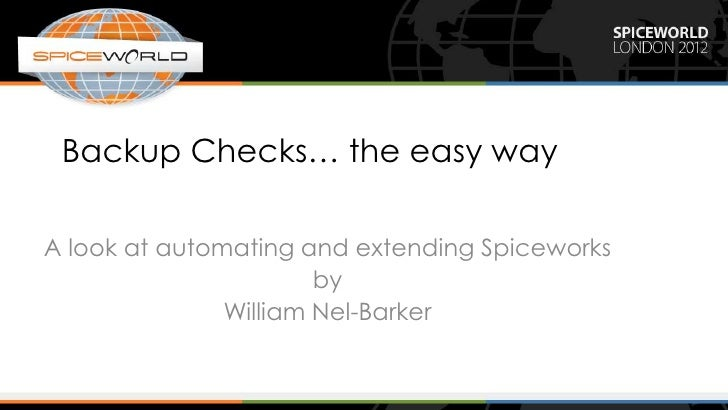 Backup Checks… the easy wayA look at automating and extending Spiceworks                       by               William Ne...