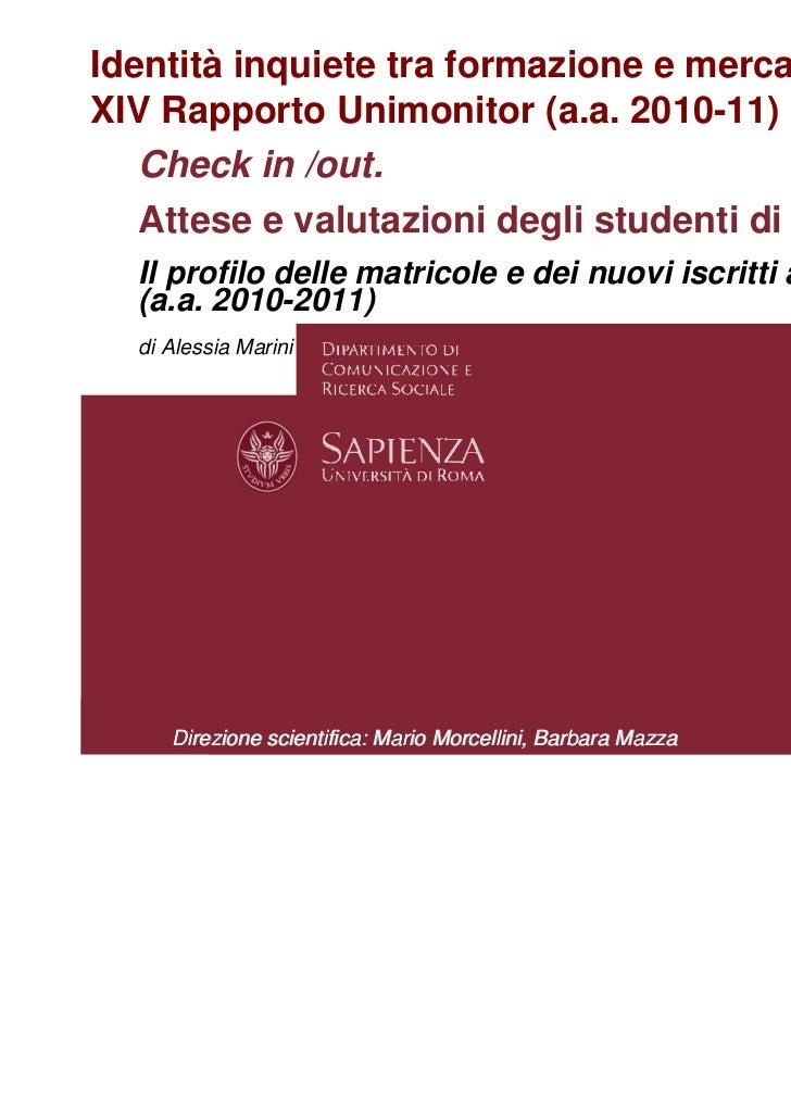 Identità inquiete tra formazione e mercato.XIV Rapporto Unimonitor (a.a. 2010-11)   Check in /out.   Attese e valutazioni ...