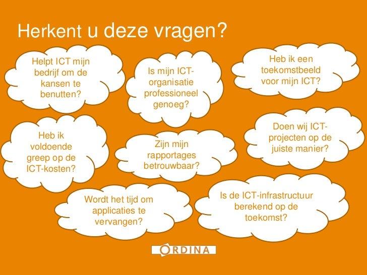 1Herkent u deze vragen? Helpt ICT mijn                                         Heb ik een bedrijf om de               Is m...