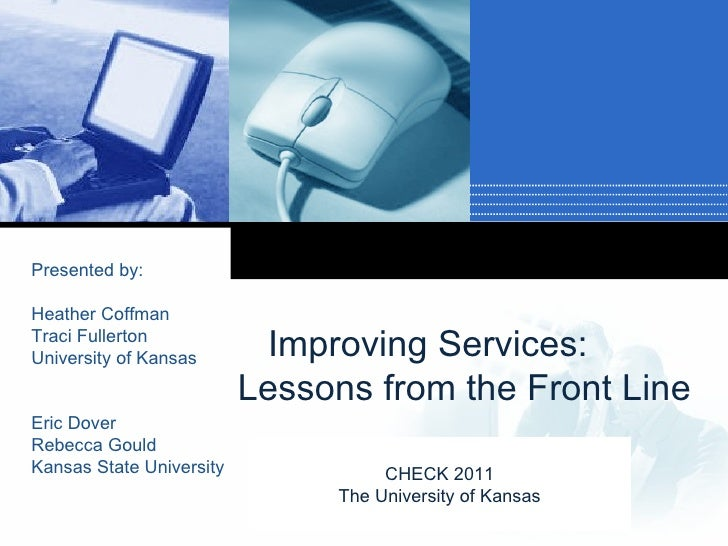 Presented by:Heather CoffmanTraci FullertonUniversity of Kansas       Improving Services:                          Lessons...