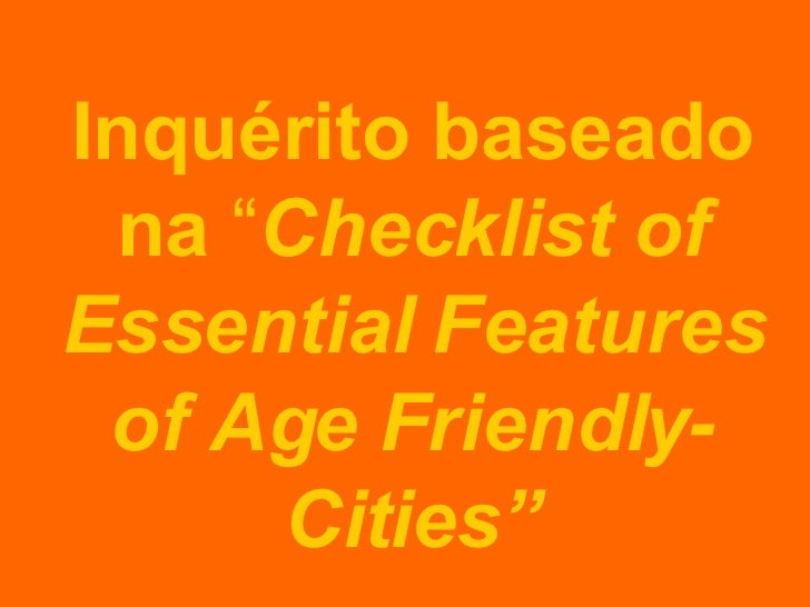 "Inquérito baseado na  "" Checklist of Essential Features of Age Friendly-Cities"""