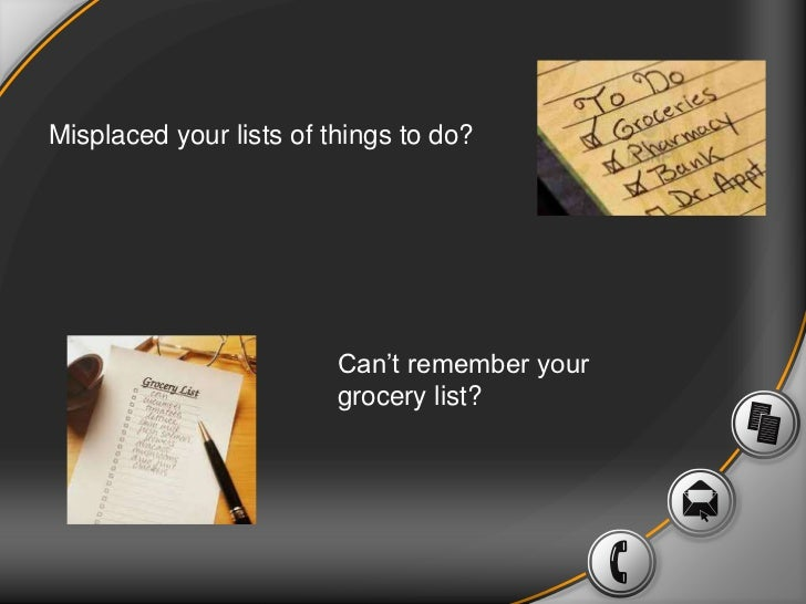 Misplaced your lists of things to do?                         Can't remember your                         grocery list?