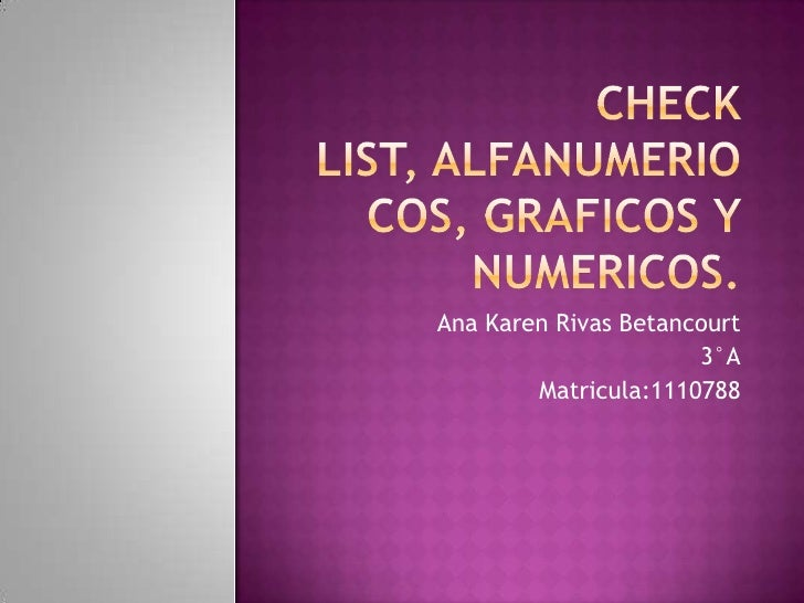 Check list, alfanumeriocos, graficos y numericos