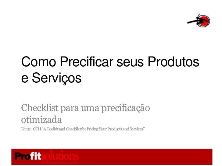 Como Precificar seus Produtos e Serviços<br />Checklist para uma precificação otimizada<br />