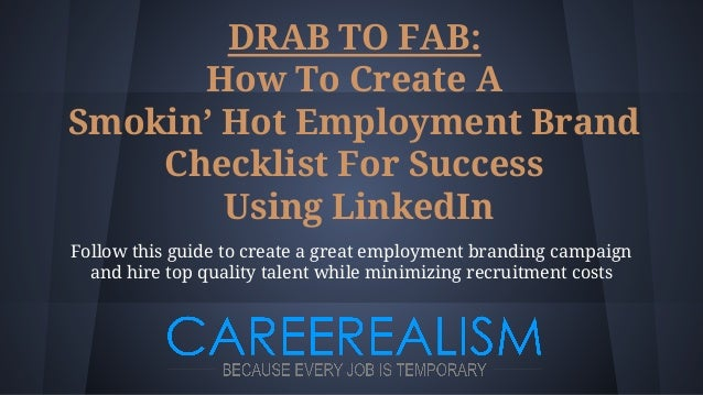 DRAB TO FAB: How To Create A Smokin' Hot Employment Brand Checklist For Success Using LinkedIn Follow this guide to create...