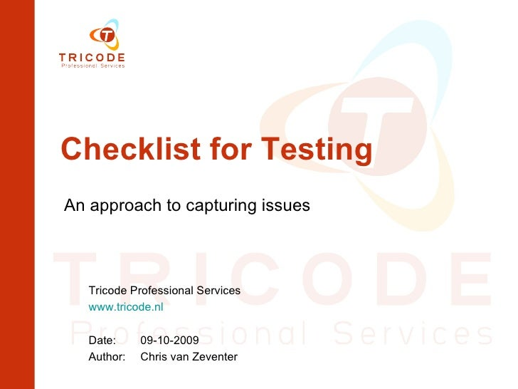 Checklist for Testing An approach to capturing issues Tricode Professional Services www.tricode.nl Date:  09-10-2009 Autho...