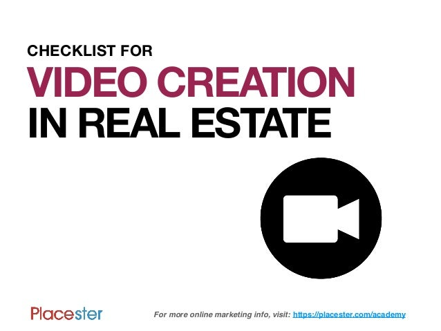 CHECKLIST FORVIDEO CREATIONIN REAL ESTATE                For more online marketing info, visit: https://placester.com/acad...