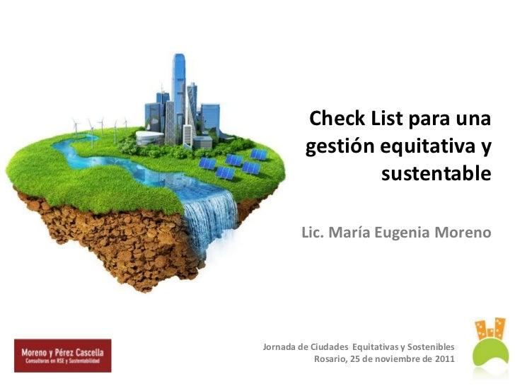 Check List para una          gestión equitativa y                  sustentable        Lic. María Eugenia MorenoJornada de ...