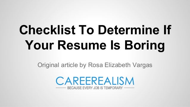 Checklist To Determine If Your Resume Is Boring Original article by Rosa Elizabeth Vargas