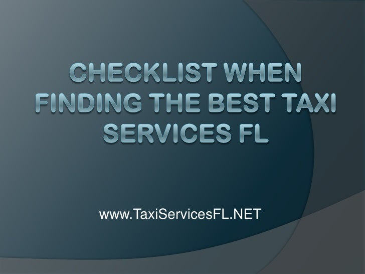 Checklist When Finding the Best Taxi Services FL<br />www.TaxiServicesFL.NET<br />