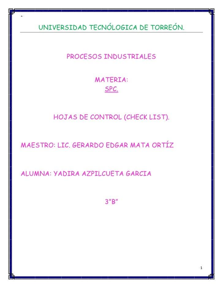 1    UNIVERSIDAD TECNÓLOGICA DE TORREÓN.           PROCESOS INDUSTRIALES                  MATERIA:                    SPC....