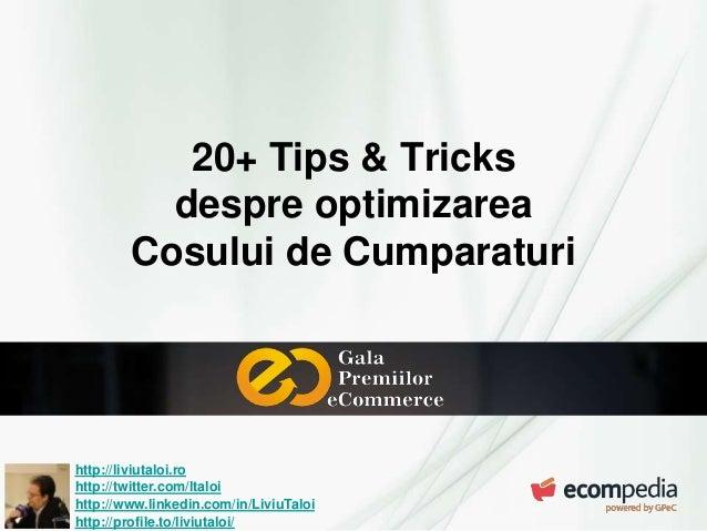 20+ Tips & Tricks despre optimizarea Cosului de Cumparaturi  http://liviutaloi.ro http://twitter.com/ltaloi http://www.lin...