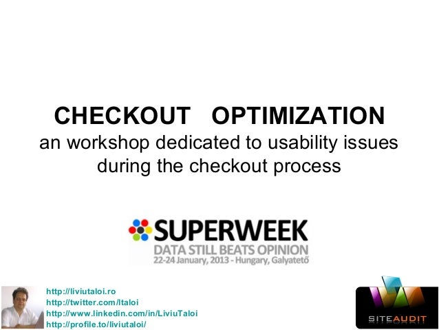 CHECKOUT OPTIMIZATIONan workshop dedicated to usability issues      during the checkout processhttp://liviutaloi.rohttp://...