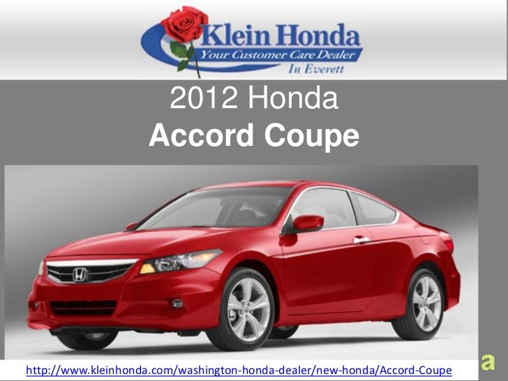 2012 Honda                    Accord Coupehttp://www.kleinhonda.com/washington-honda-dealer/new-honda/Accord-Coupe