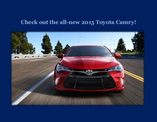 Check out the all new 2015 Toyota Camry!