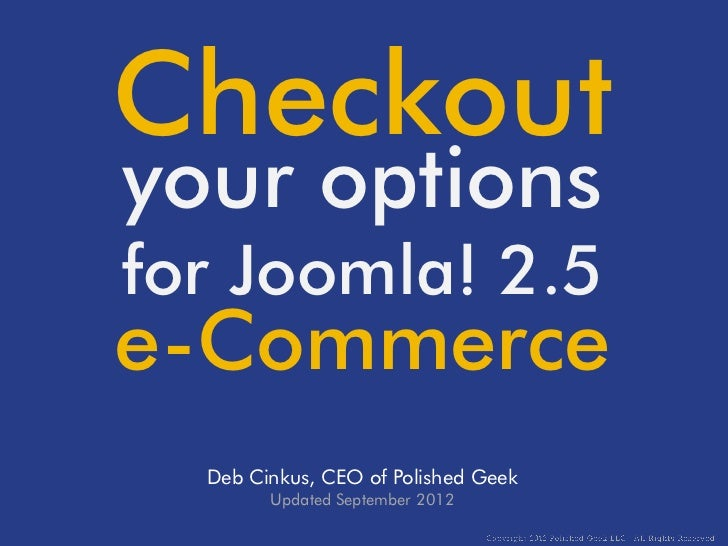 Checkoutyour optionsfor Joomla! 2.5e-Commerce  Deb Cinkus, CEO of Polished Geek        Updated September 2012