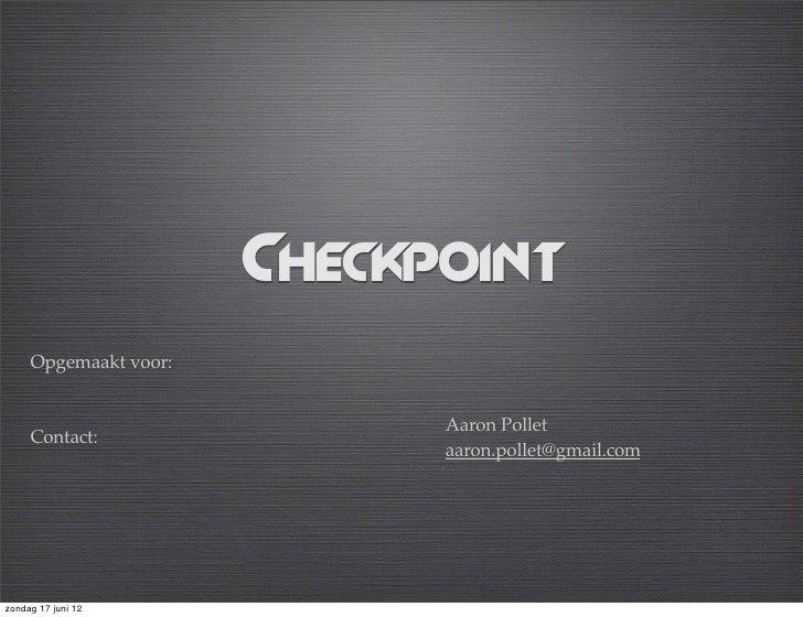 Checkpoint     Opgemaakt voor:                             Aaron Pollet     Contact:                             aaron.pol...
