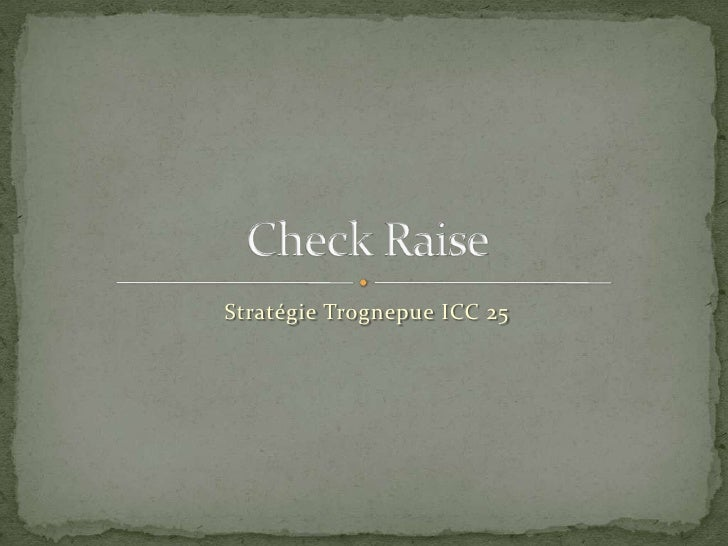 Stratégie Trognepue ICC 25<br />Check Raise<br />