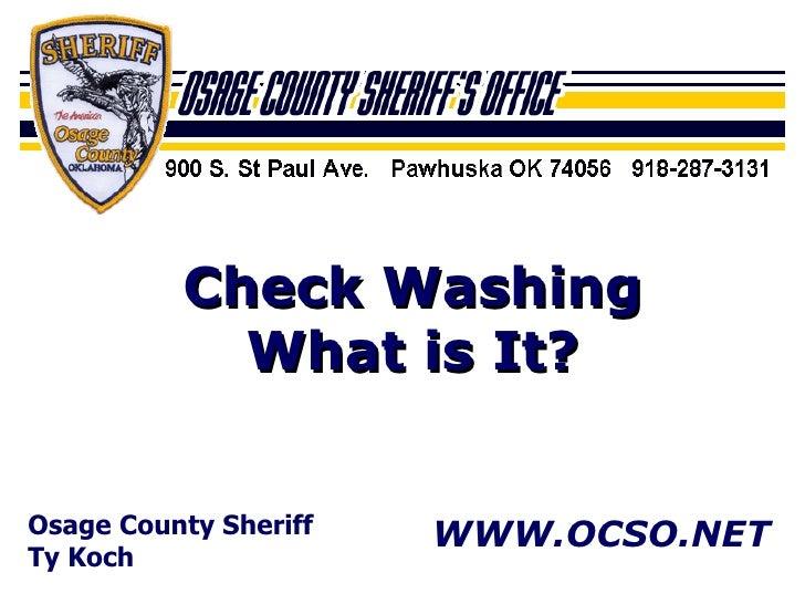 Osage County Sheriff Ty Koch WWW.OCSO.NET Check Washing What is It?