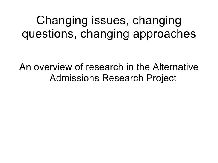 Changing issues, changing questions, changing approaches <ul><li>An overview of research in the Alternative Admissions Res...
