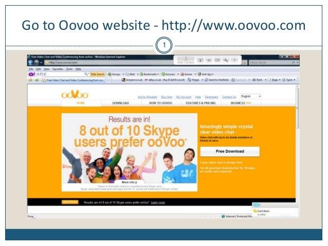 Go to Oovoo website - http://www.oovoo.com 1