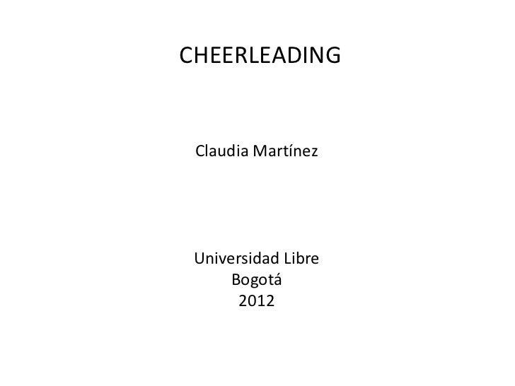 CHEERLEADING Claudia Martínez Universidad Libre      Bogotá       2012