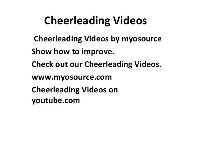Cheerleading Videos Cheerleading Videos by myosourceShow how to improve.Check out our Cheerleading Videos.www.myosource.co...