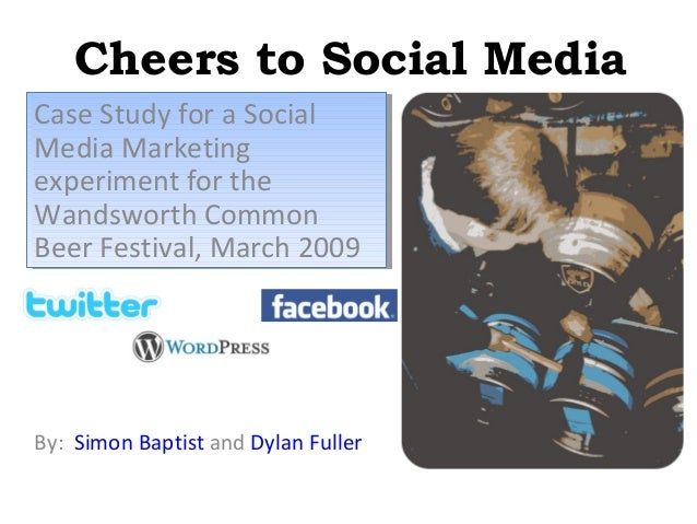 Cheers to Social Media Case Study for a Social Case Study for a Social Media Marketing Media Marketing experiment for the ...