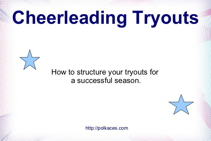 Cheerleading Tryouts    How to structure your tryouts for         a successful season.              http://polkaces.com