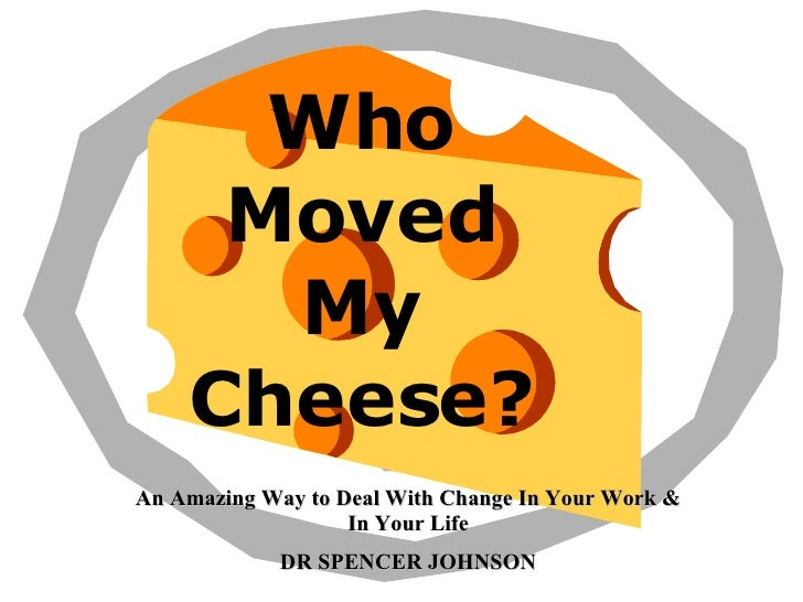 Who Moved My Cheese? An Amazing Way to Deal With Change In Your Work & In Your Life DR SPENCER JOHNSON